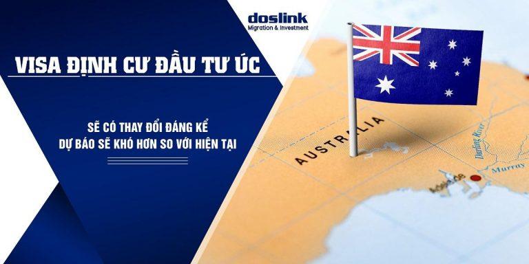định cư đầu tư úc, Dự báo Định cư đầu tư Úc (188/132) sẽ có thay đổi đáng kể trong thời gian tới, Doslink Migration & Investment